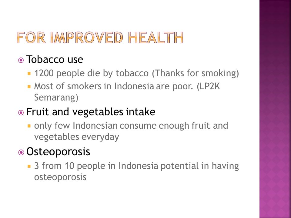  Tobacco use  1200 people die by tobacco (Thanks for smoking)  Most of smokers in Indonesia are poor. (LP2K Semarang)  Fruit and vegetables intake