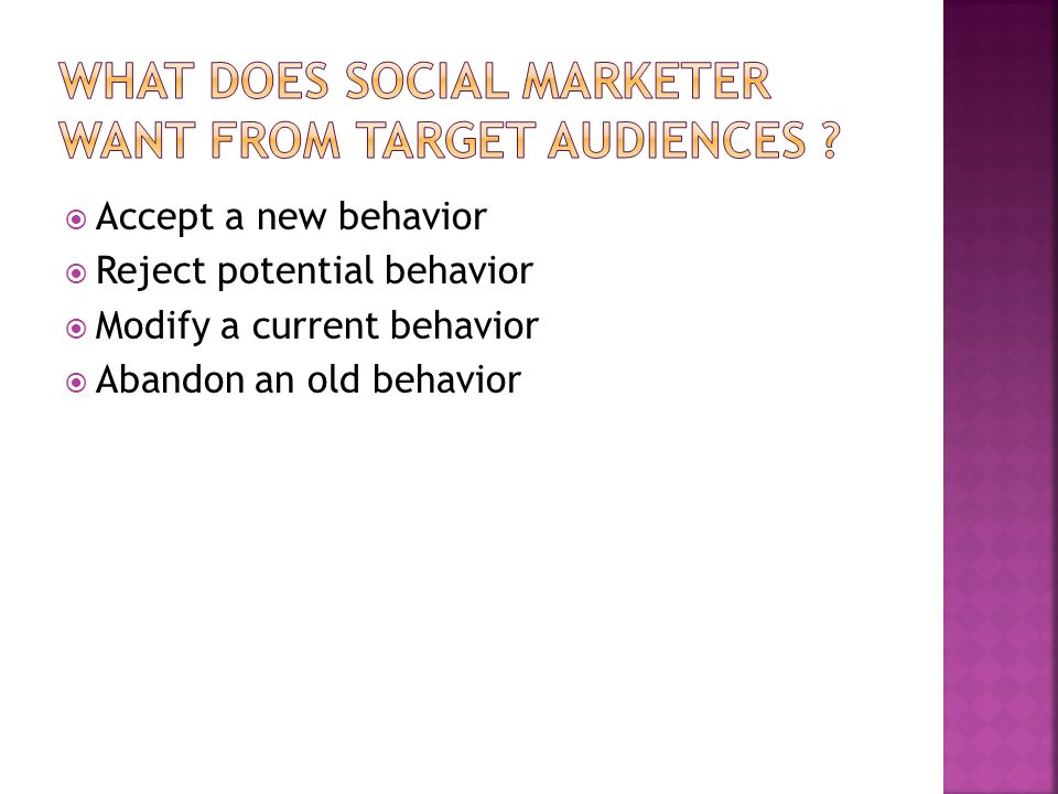  Behavioral change is voluntary  Social marketers cannot promise a direct benefit or immediate payback in return for a proposed behavior change.
