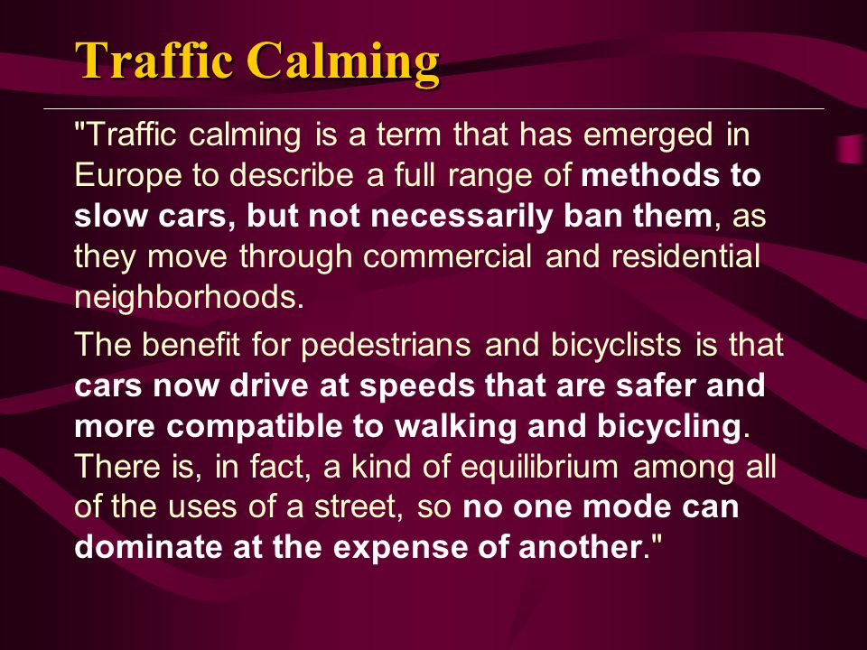 Traffic Calming Objectives The most fundamental traffic-calming goal is to reduce the speed of vehicular movement.