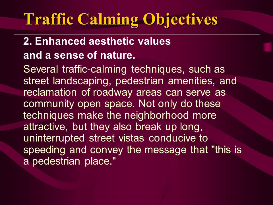 Traffic Calming Objectives 2.Enhanced aesthetic values and a sense of nature.