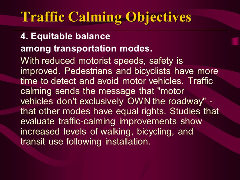 Traffic Calming Objectives 4.Equitable balance among transportation modes.