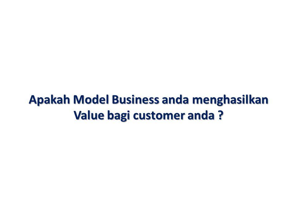 Apakah Model Business anda menghasilkan Value bagi customer anda ?
