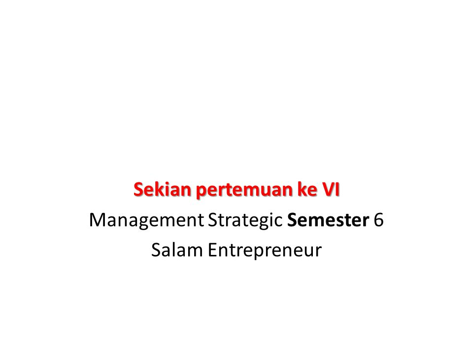 Sekian pertemuan ke VI Management Strategic Semester 6 Salam Entrepreneur
