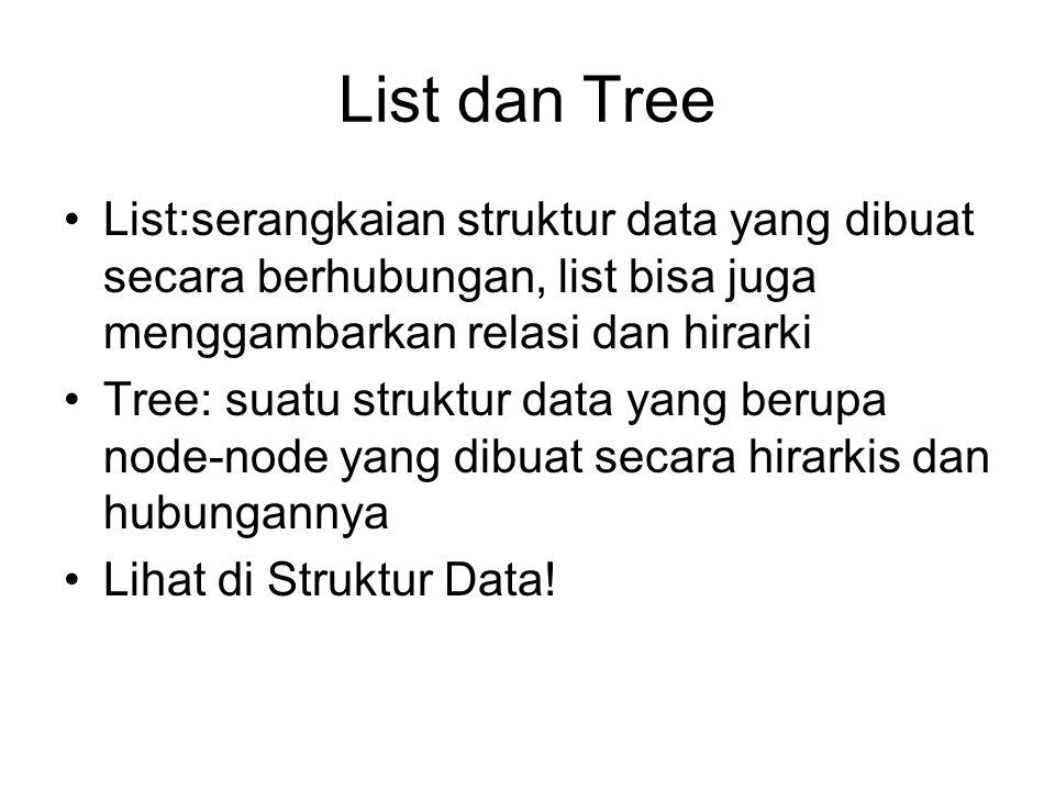 List dan Tree List:serangkaian struktur data yang dibuat secara berhubungan, list bisa juga menggambarkan relasi dan hirarki Tree: suatu struktur data yang berupa node-node yang dibuat secara hirarkis dan hubungannya Lihat di Struktur Data!
