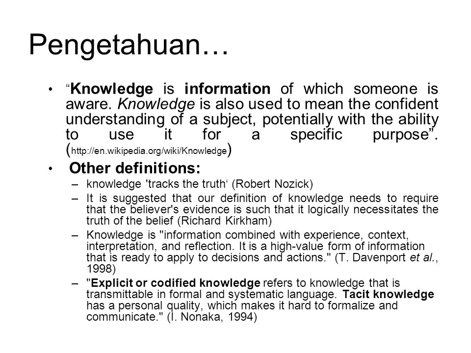 "Pengetahuan… "" Knowledge is information of which someone is aware. Knowledge is also used to mean the confident understanding of a subject, potentiall"