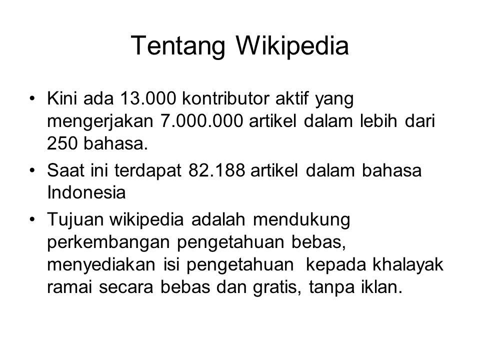 Tentang Wikipedia Kini ada 13.000 kontributor aktif yang mengerjakan 7.000.000 artikel dalam lebih dari 250 bahasa.
