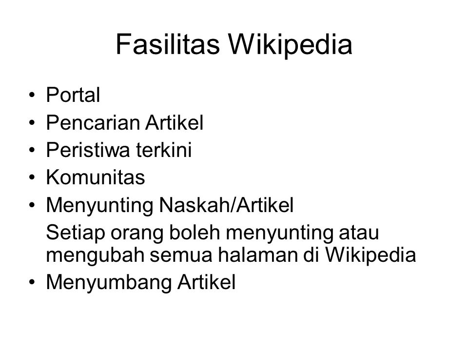 Fasilitas Wikipedia Portal Pencarian Artikel Peristiwa terkini Komunitas Menyunting Naskah/Artikel Setiap orang boleh menyunting atau mengubah semua halaman di Wikipedia Menyumbang Artikel
