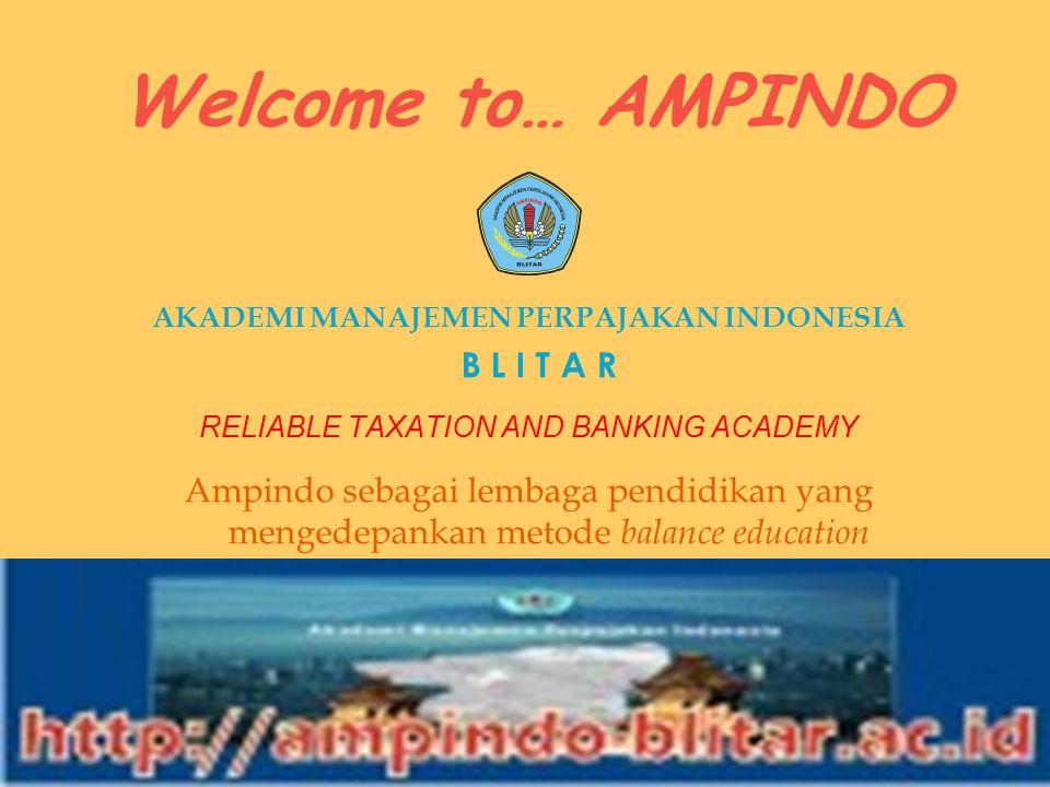 Welcome to… AMPINDO AKADEMI MANAJEMEN PERPAJAKAN INDONESIA B L I T A R RELIABLE TAXATION AND BANKING ACADEMY Ampindo sebagai lembaga pendidikan yang m