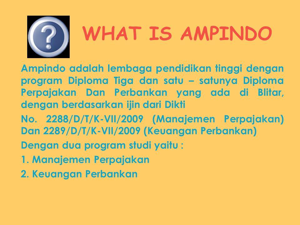 WHAT IS AMPINDO Ampindo adalah lembaga pendidikan tinggi dengan program Diploma Tiga dan satu – satunya Diploma Perpajakan Dan Perbankan yang ada di B