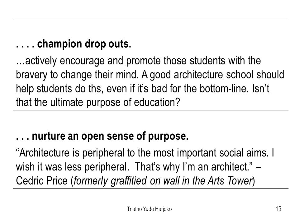 Triatno Yudo Harjoko15.... champion drop outs. …actively encourage and promote those students with the bravery to change their mind. A good architectu