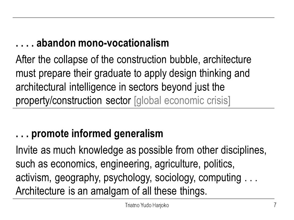 7.... abandon mono-vocationalism After the collapse of the construction bubble, architecture must prepare their graduate to apply design thinking and