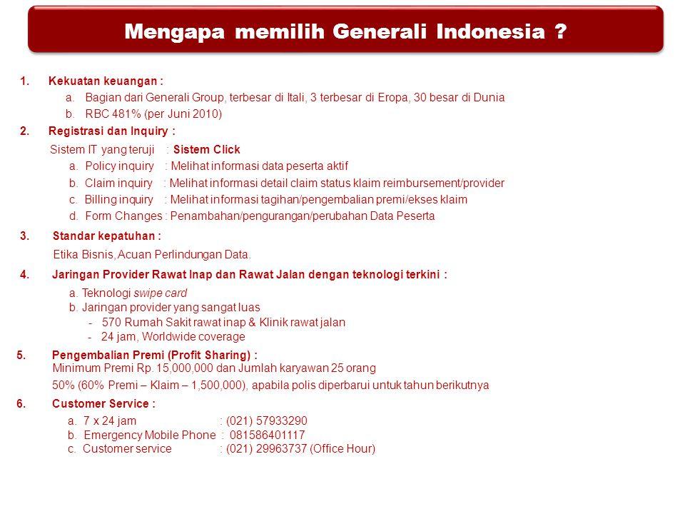 Mengapa memilih Generali Indonesia ? 1. Kekuatan keuangan : a. Bagian dari Generali Group, terbesar di Itali, 3 terbesar di Eropa, 30 besar di Dunia b