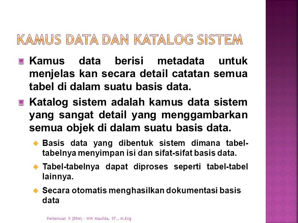  Kamus data berisi metadata untuk menjelas kan secara detail catatan semua tabel di dalam suatu basis data.  Katalog sistem adalah kamus data sistem