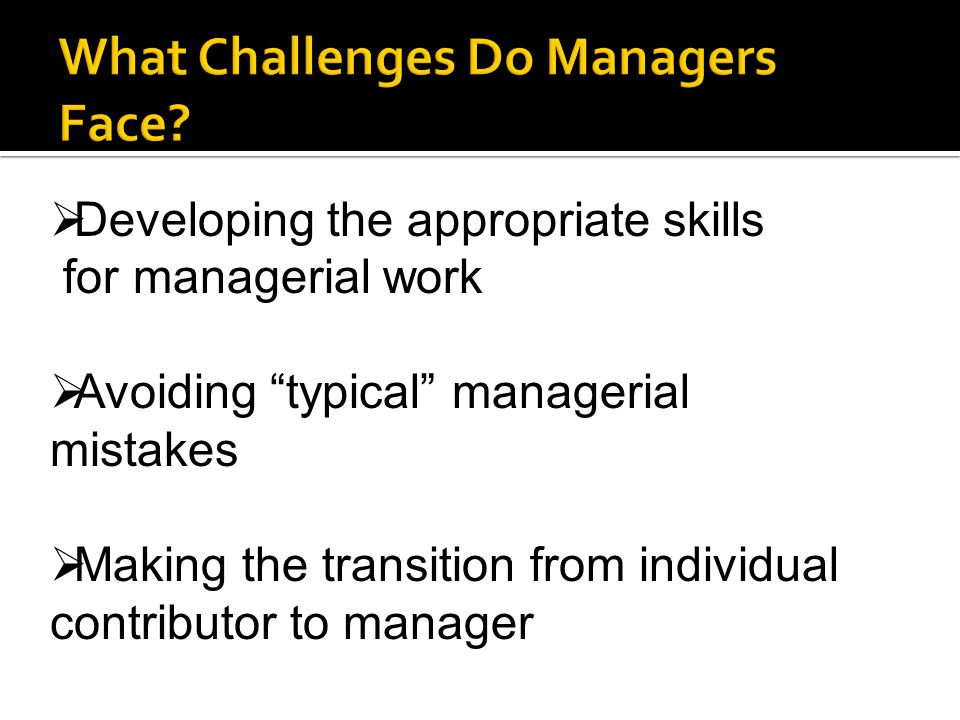  Developing the appropriate skills for managerial work  Avoiding typical managerial mistakes  Making the transition from individual contributor to manager