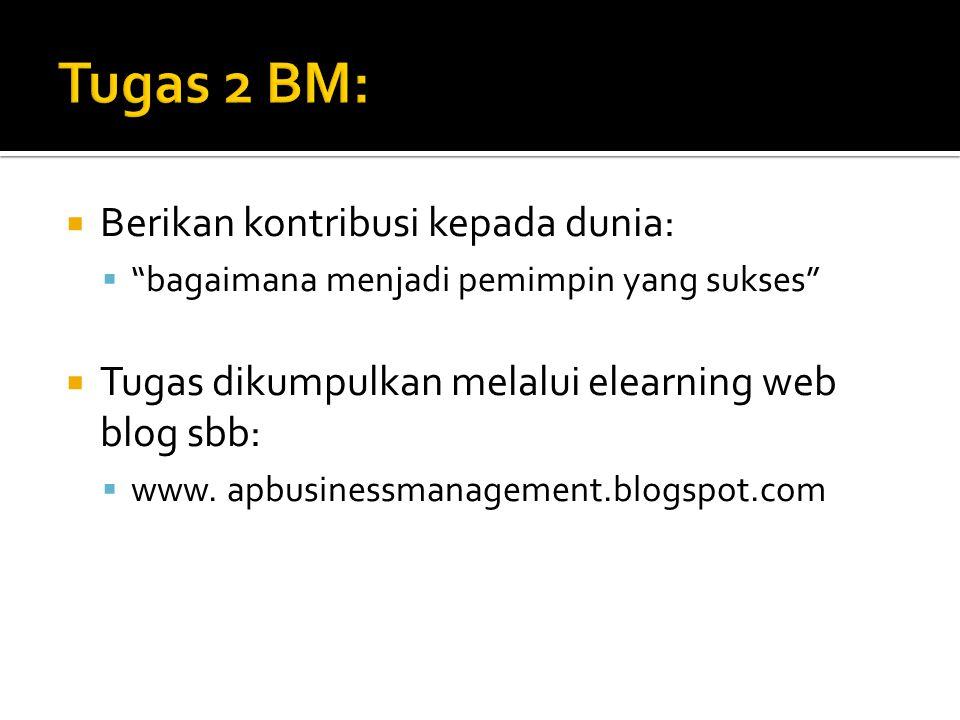  Berikan kontribusi kepada dunia:  bagaimana menjadi pemimpin yang sukses  Tugas dikumpulkan melalui elearning web blog sbb:  www.