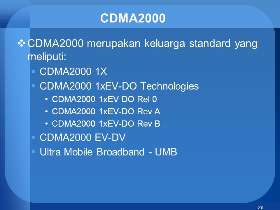 26 CDMA2000  CDMA2000 merupakan keluarga standard yang meliputi:  CDMA2000 1X  CDMA2000 1xEV-DO Technologies CDMA2000 1xEV-DO Rel 0 CDMA2000 1xEV-D
