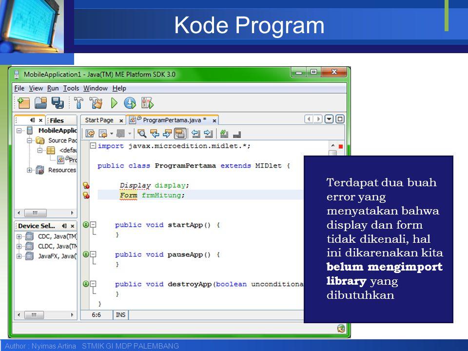 Author : Nyimas Artina STMIK GI MDP PALEMBANG Kode Program Terdapat dua buah error yang menyatakan bahwa display dan form tidak dikenali, hal ini dika
