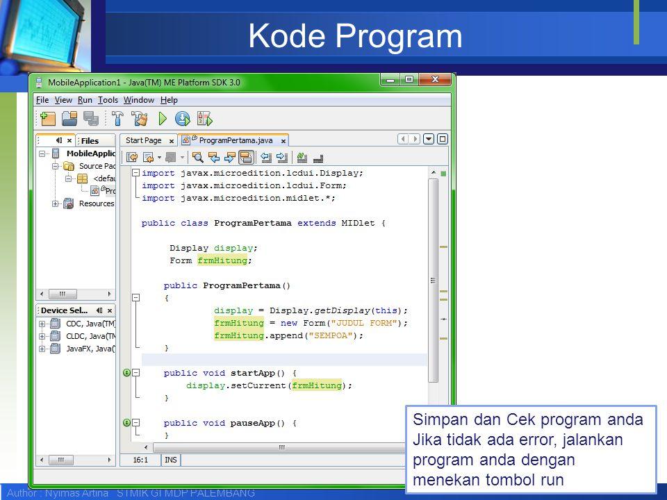 Author : Nyimas Artina STMIK GI MDP PALEMBANG Kode Program Simpan dan Cek program anda Jika tidak ada error, jalankan program anda dengan menekan tomb