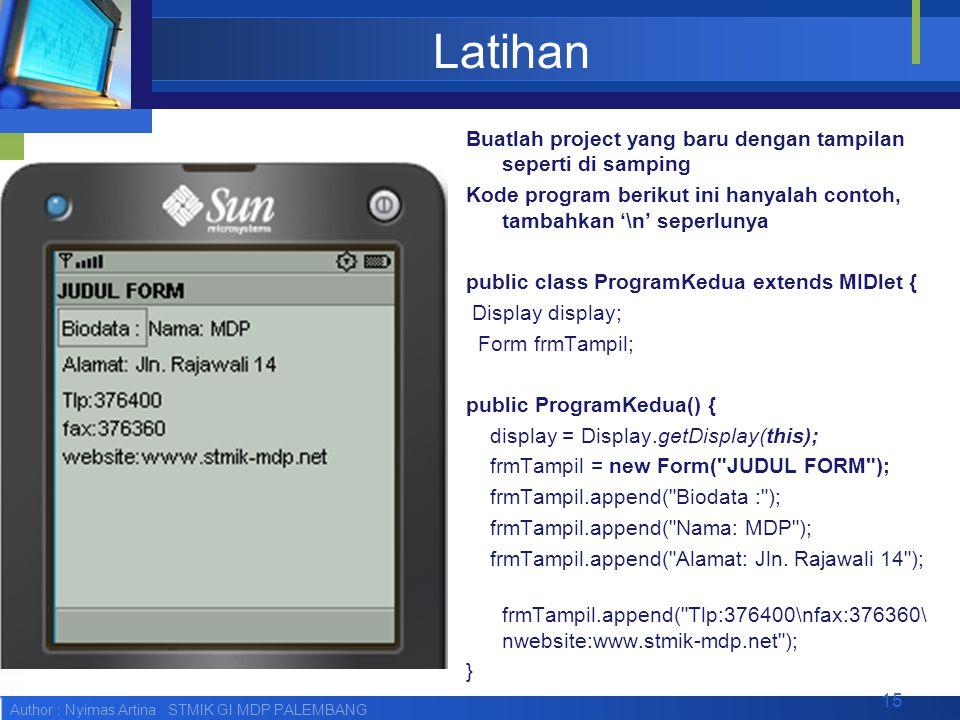 Author : Nyimas Artina STMIK GI MDP PALEMBANG Latihan Buatlah project yang baru dengan tampilan seperti di samping Kode program berikut ini hanyalah c