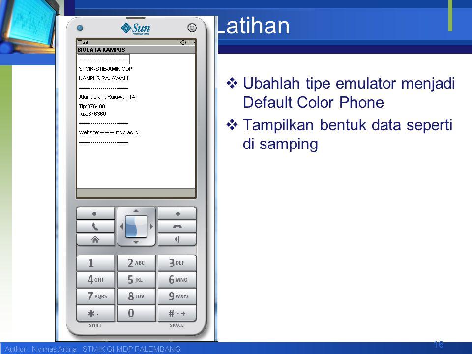 Author : Nyimas Artina STMIK GI MDP PALEMBANG Latihan  Ubahlah tipe emulator menjadi Default Color Phone  Tampilkan bentuk data seperti di samping 1