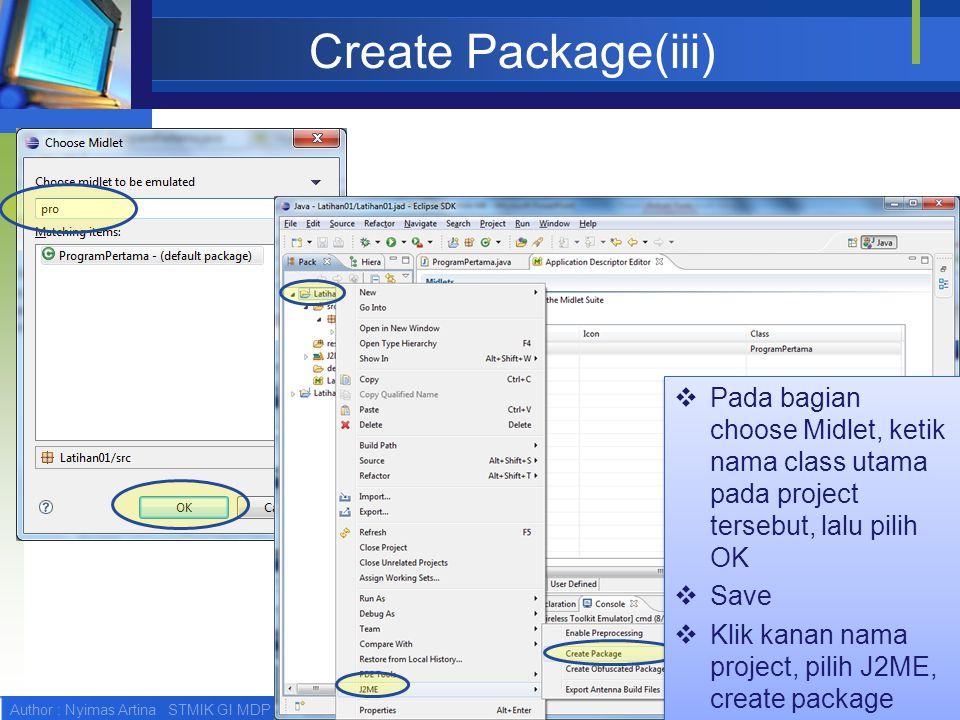 Author : Nyimas Artina STMIK GI MDP PALEMBANG Create Package(iii)  Pada bagian choose Midlet, ketik nama class utama pada project tersebut, lalu pili