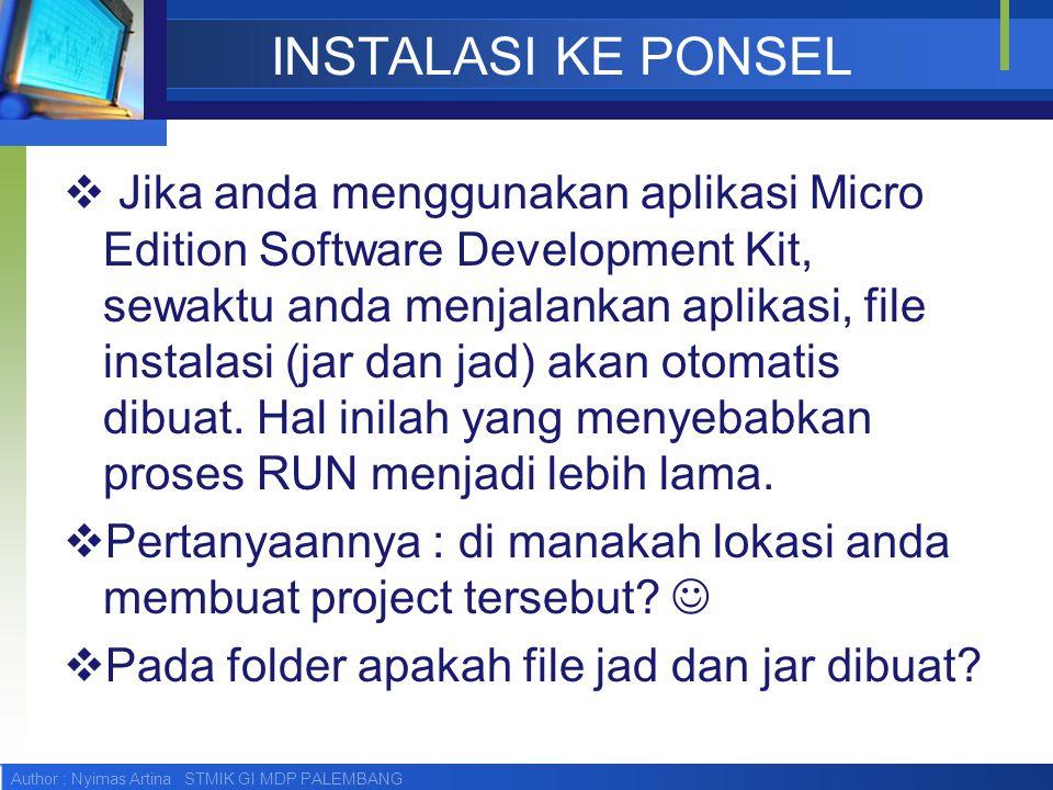 Author : Nyimas Artina STMIK GI MDP PALEMBANG INSTALASI KE PONSEL  Jika anda menggunakan aplikasi Micro Edition Software Development Kit, sewaktu and