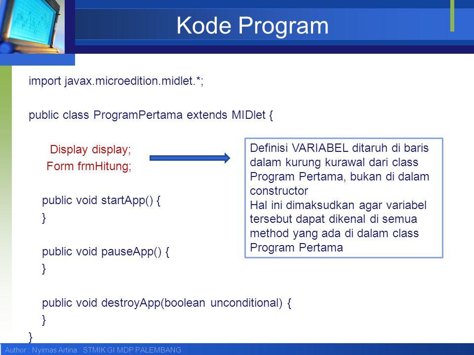Kode Program import javax.microedition.midlet.*; public class ProgramPertama extends MIDlet { Display display; Form frmHitung; public void startApp()