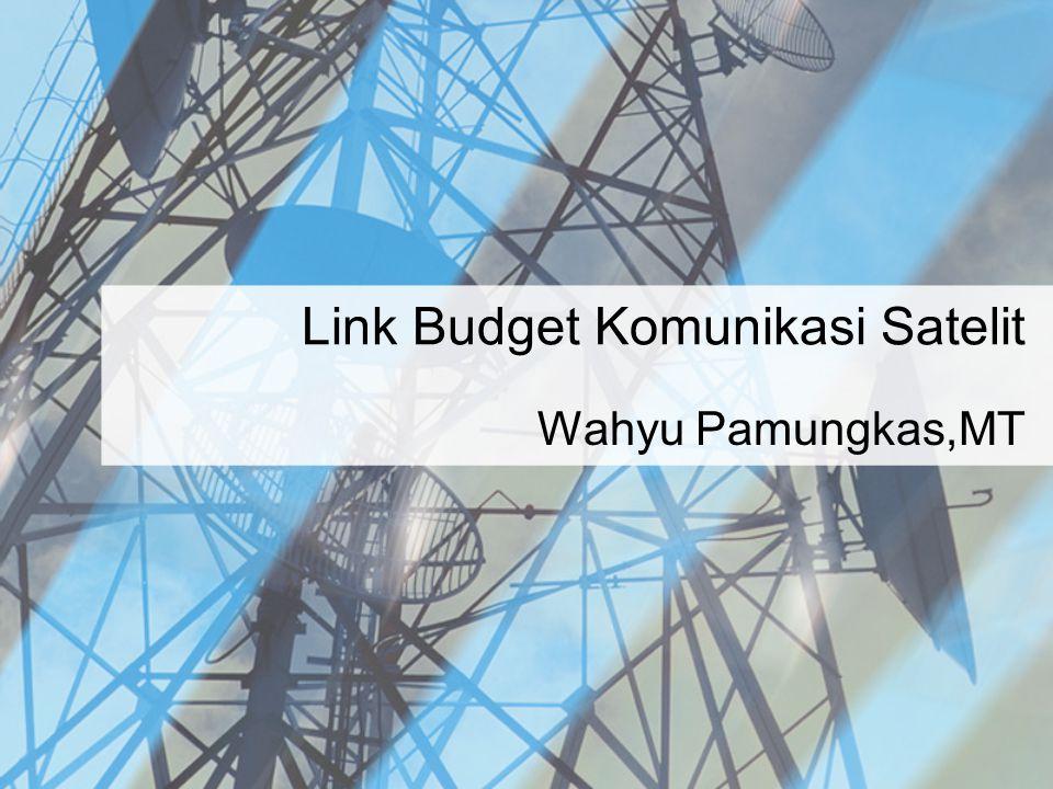 Link Budget Komunikasi Satelit Wahyu Pamungkas,MT