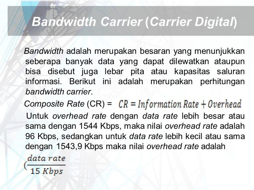 Bandwidth Carrier (Carrier Digital) Bandwidth adalah merupakan besaran yang menunjukkan seberapa banyak data yang dapat dilewatkan ataupun bisa disebu