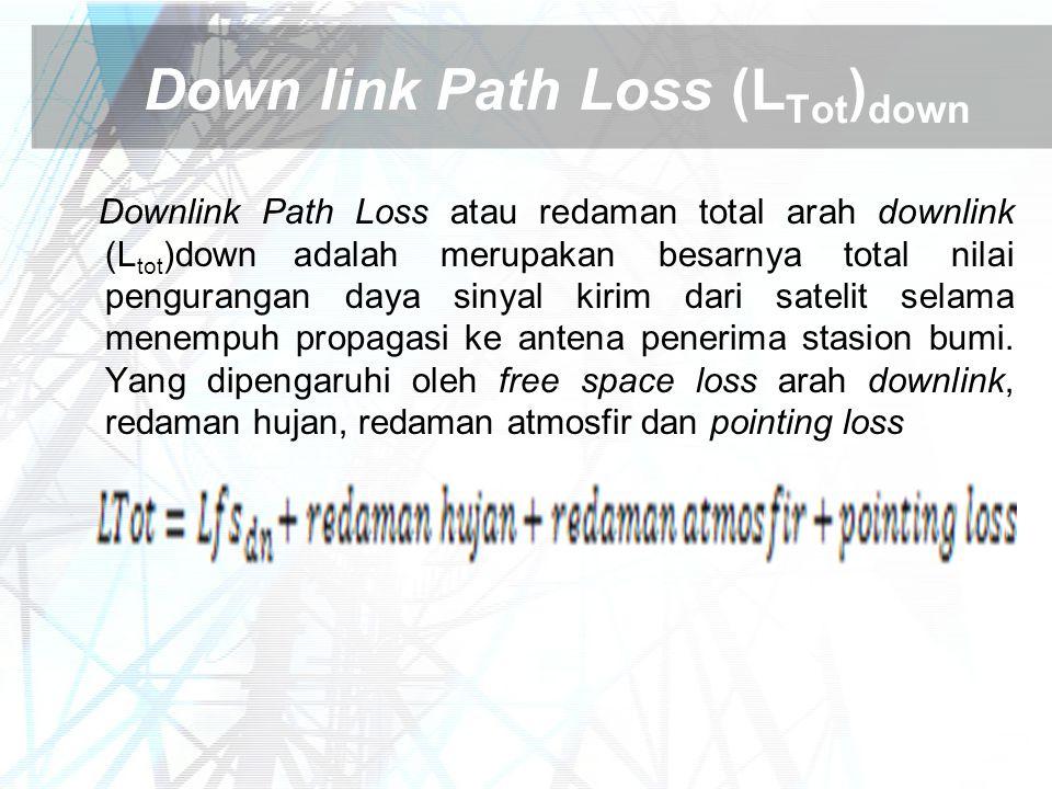 Down link Path Loss (L Tot ) down Downlink Path Loss atau redaman total arah downlink (L tot )down adalah merupakan besarnya total nilai pengurangan d
