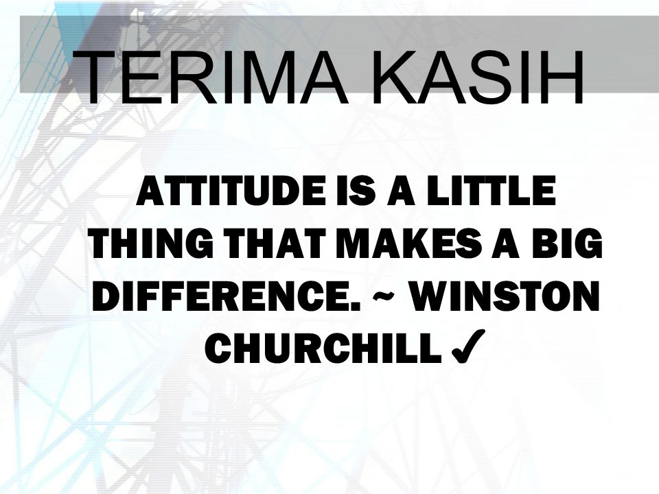 ATTITUDE IS A LITTLE THING THAT MAKES A BIG DIFFERENCE. ~ WINSTON CHURCHILL ✔ TERIMA KASIH