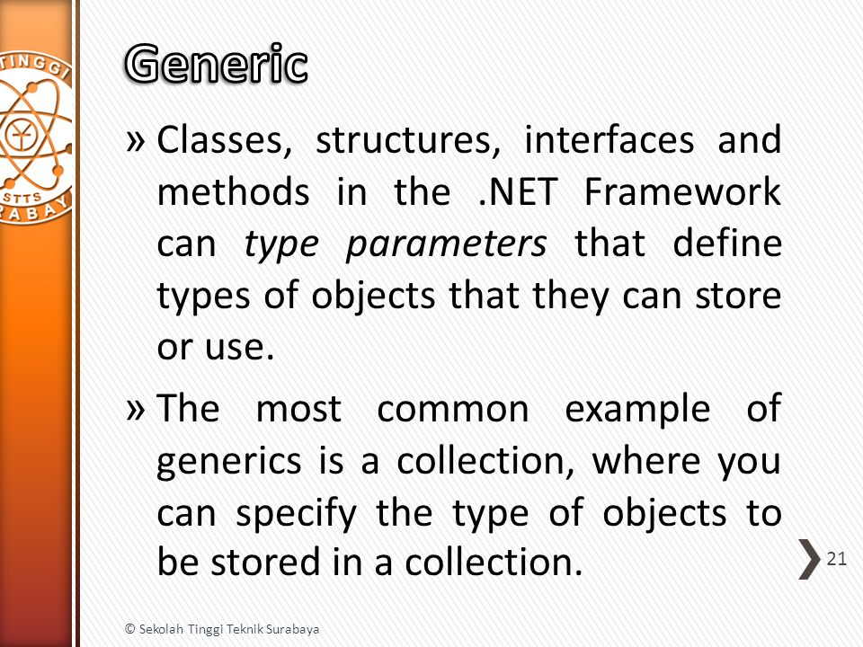 » Classes, structures, interfaces and methods in the.NET Framework can type parameters that define types of objects that they can store or use.