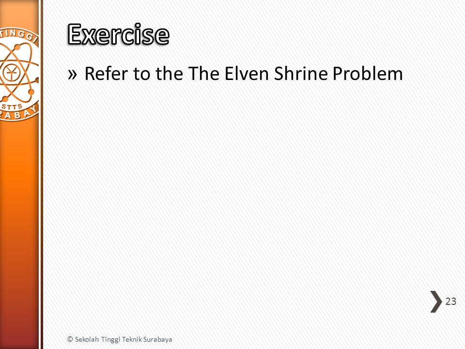 » Refer to the The Elven Shrine Problem 23 © Sekolah Tinggi Teknik Surabaya