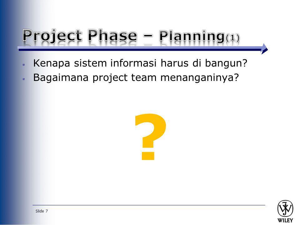 Kenapa sistem informasi harus di bangun? Bagaimana project team menanganinya? ? Slide 7