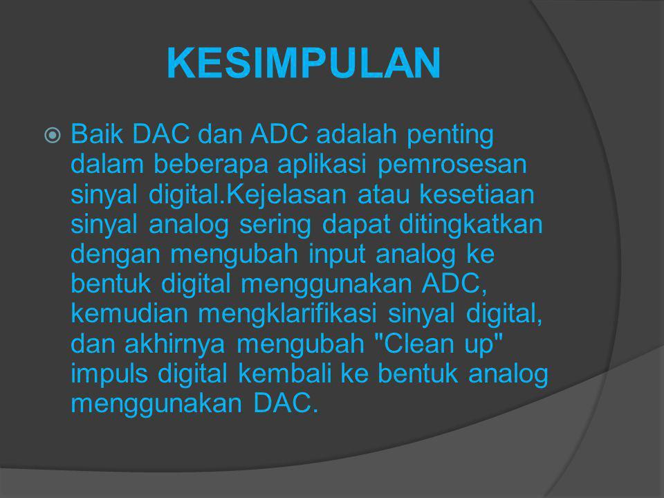 KESIMPULAN  Baik DAC dan ADC adalah penting dalam beberapa aplikasi pemrosesan sinyal digital.Kejelasan atau kesetiaan sinyal analog sering dapat dit