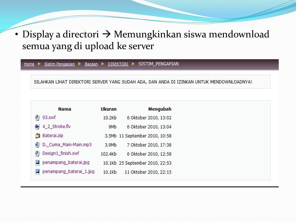 Display a directori  Memungkinkan siswa mendownload semua yang di upload ke server