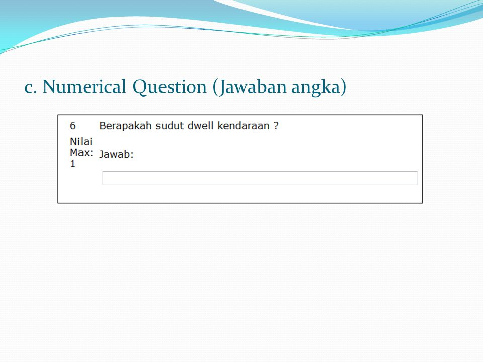 c. Numerical Question (Jawaban angka)