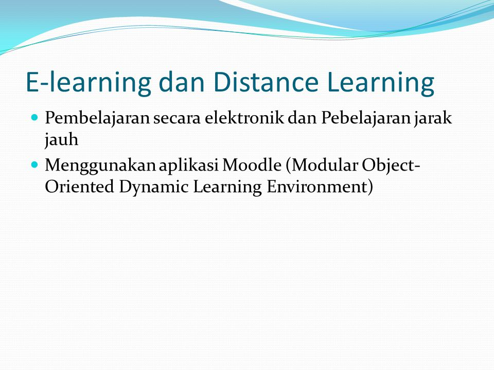 E-learning dan Distance Learning Pembelajaran secara elektronik dan Pebelajaran jarak jauh Menggunakan aplikasi Moodle (Modular Object- Oriented Dynamic Learning Environment)