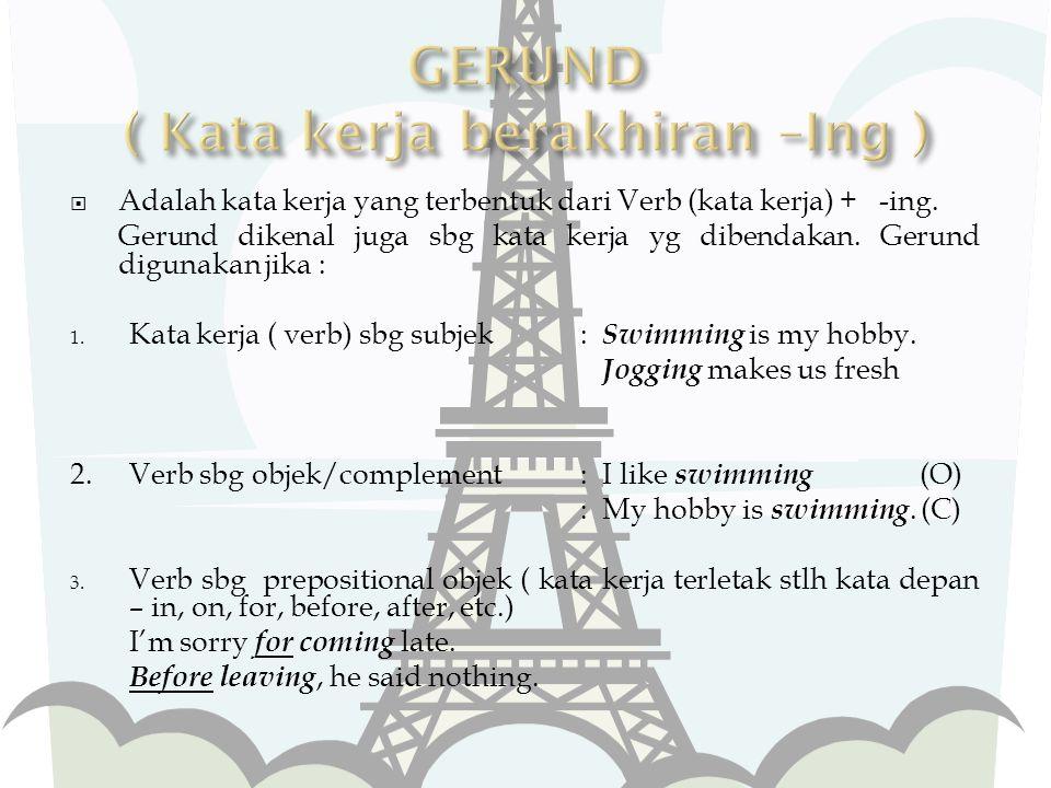  Adalah kata kerja yang terbentuk dari Verb (kata kerja) + -ing. Gerund dikenal juga sbg kata kerja yg dibendakan. Gerund digunakan jika : 1. Kata ke