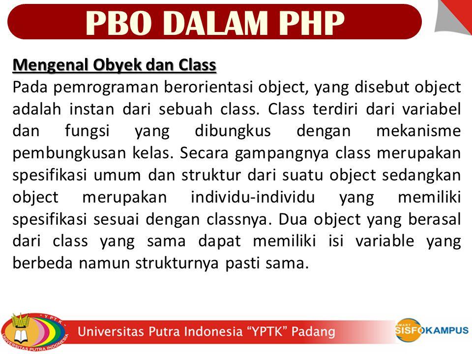 Sintak dari sebuah Class : 1class nama_class { 2 var $nama_variable; 3 fungsi - fungsi; 4} 1class mahasiswa { 2 var $nim; 3 var $nama; 4 function cetakData() { 5 echo NIM : $this->nim ; 6 echo Nama : $this->nama ; 7 } 8} Contoh sebuah Class : PBO DALAM PHP Penjelasan Class ini kita beri nama mahasiswa.