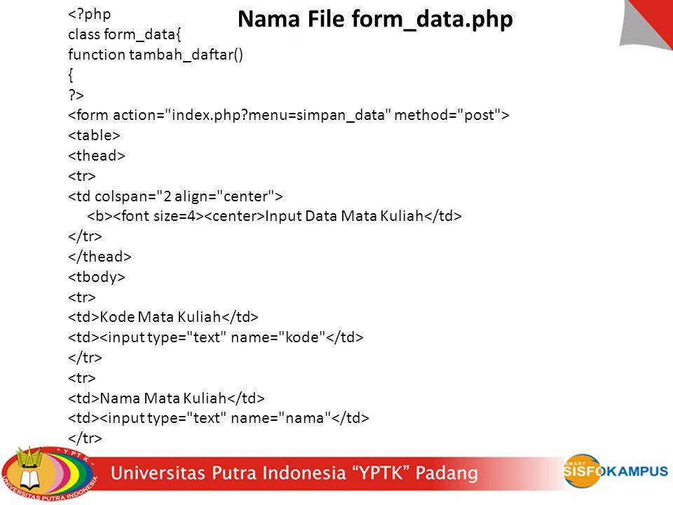 < php class form_data{ function tambah_daftar() { > Input Data Mata Kuliah Kode Mata Kuliah Nama Mata Kuliah Nama File form_data.php