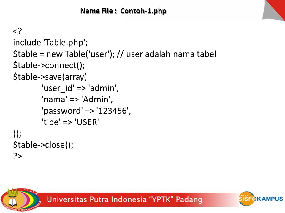 <? include 'Table.php'; $table = new Table('user'); // user adalah nama tabel $table->connect(); $table->save(array( 'user_id' => 'admin', 'nama' => '