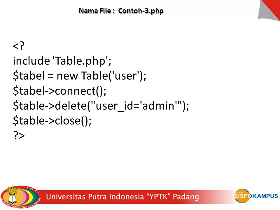 Nama File : Contoh-3.php <? include 'Table.php'; $tabel = new Table('user'); $tabel->connect(); $table->delete(