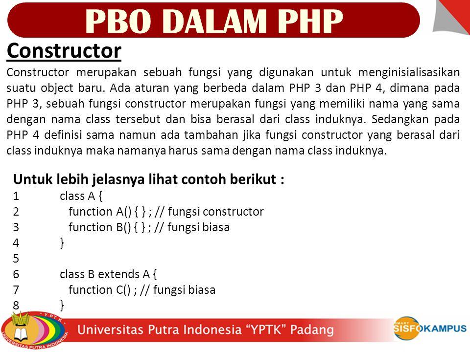 Constructor Constructor merupakan sebuah fungsi yang digunakan untuk menginisialisasikan suatu object baru.