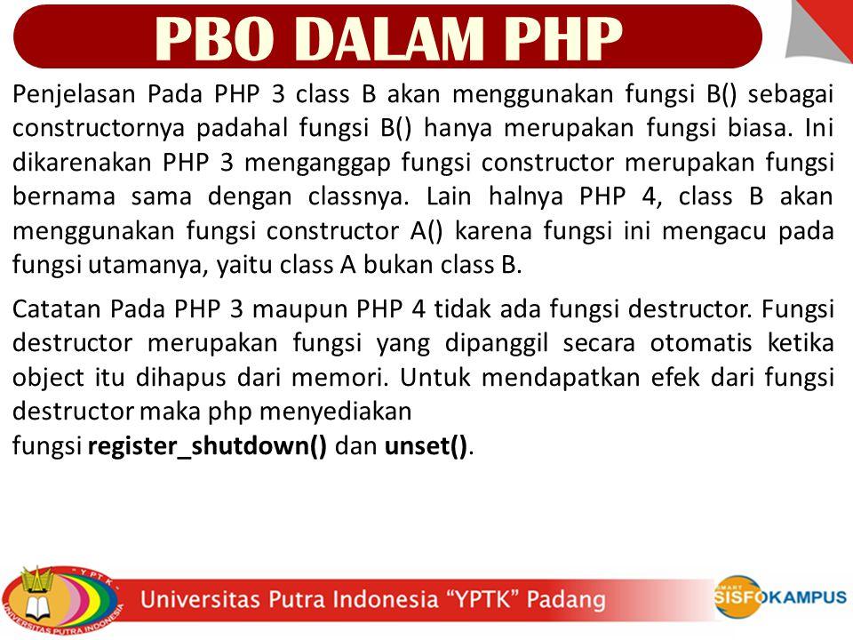 Penjelasan Pada PHP 3 class B akan menggunakan fungsi B() sebagai constructornya padahal fungsi B() hanya merupakan fungsi biasa.