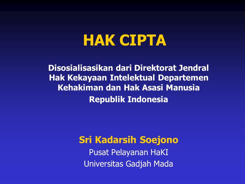 HAK CIPTA Disosialisasikan dari Direktorat Jendral Hak Kekayaan Intelektual Departemen Kehakiman dan Hak Asasi Manusia Republik Indonesia Sri Kadarsih Soejono Pusat Pelayanan HaKI Universitas Gadjah Mada