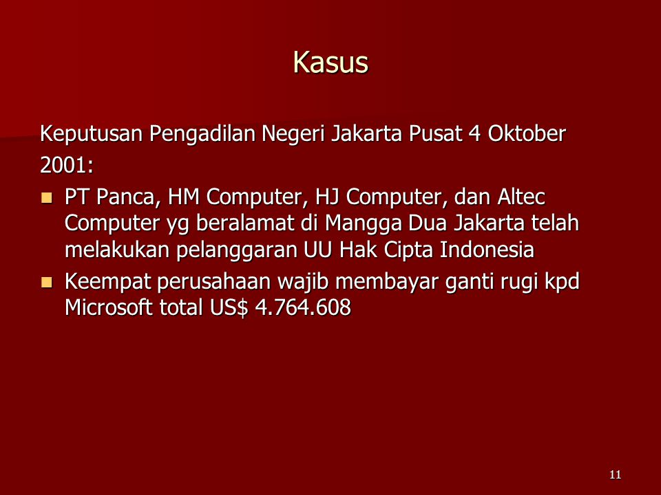 11 Kasus Keputusan Pengadilan Negeri Jakarta Pusat 4 Oktober 2001: PT Panca, HM Computer, HJ Computer, dan Altec Computer yg beralamat di Mangga Dua J