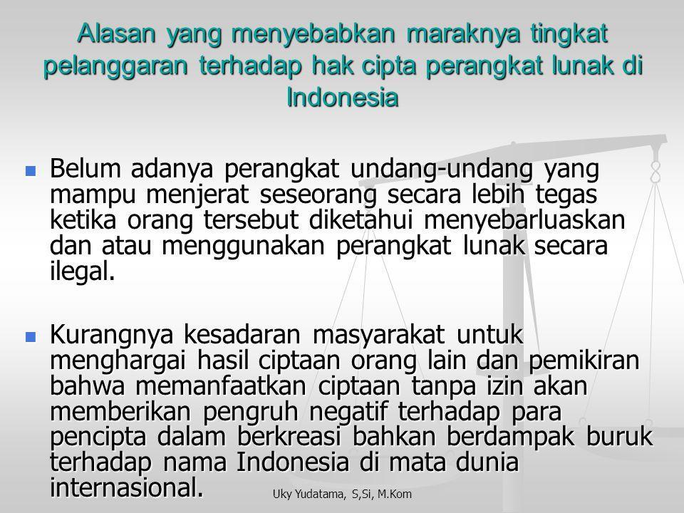 Uky Yudatama, S,Si, M.Kom Alasan yang menyebabkan maraknya tingkat pelanggaran terhadap hak cipta perangkat lunak di Indonesia Perangkat lunak bajakan