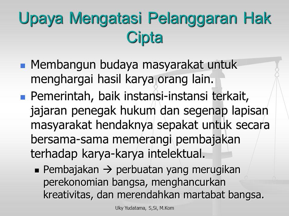 Uky Yudatama, S,Si, M.Kom Alasan yang menyebabkan maraknya tingkat pelanggaran terhadap hak cipta perangkat lunak di Indonesia Belum adanya perangkat