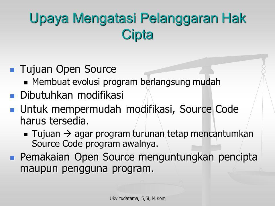 Uky Yudatama, S,Si, M.Kom Upaya Mengatasi Pelanggaran Hak Cipta Alternatif lain untuk menggunakan program yang memiliki lisensi Open Source. Alternati